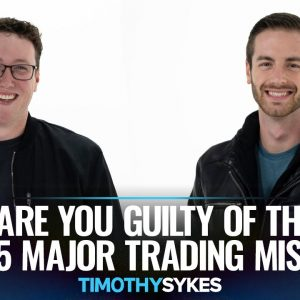Are You Guilty Of These 5 Major Trading Mistakes?